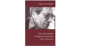 Filozofija prakse i mišljenje revolucije Gaje Petrovića