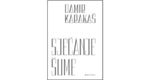 Damir Karakaš : SJEĆANJE ŠUME