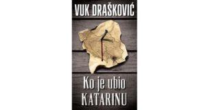 Vuk Drašković: Ko je ubio Katarinu
