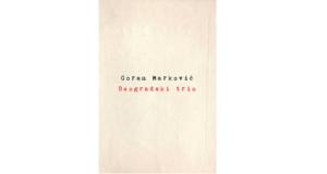 Goran Marković: BEOGRADSKI TRIO